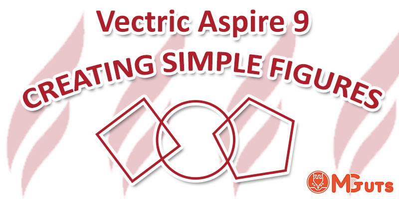 How to Draw simple geometric figures in Vectric Aspire 9