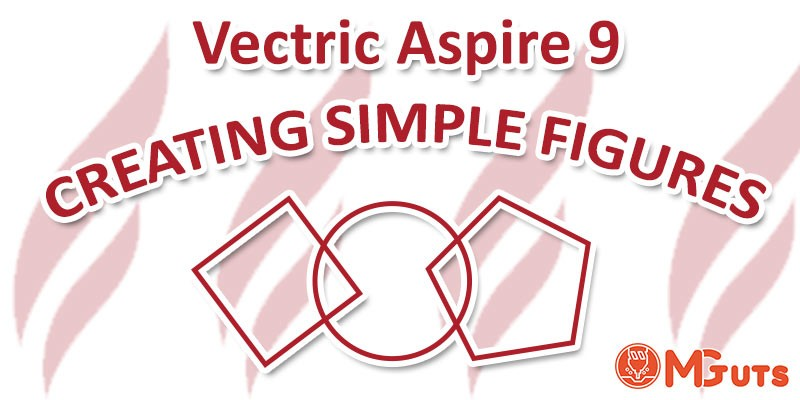 How to Draw simple geometric figures in Vectric Aspire 9 / VCarve 9