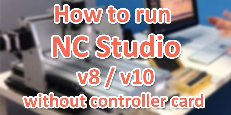 How to run NC Studio v8 and NC Studio v10 without controller card
