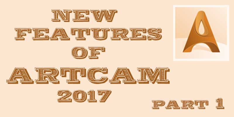 What is new in Artcam 2017? New features of Artcam software. Part 1