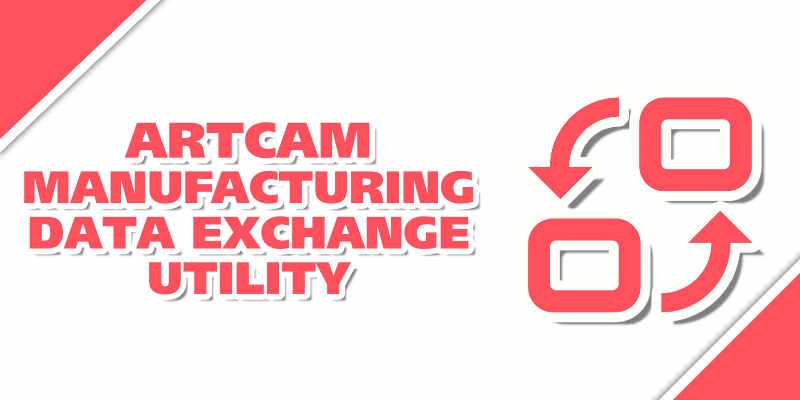 How to use Artcam Manufacturing Data exchange utility